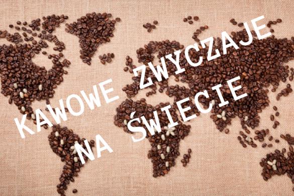 Zwyczaje picia kawy na świecie